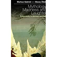 Mythology, Madness, and Laughter: Subjectivity in German Idealism by Markus Gabriel (2009-12-01)