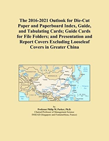The 2016-2021 Outlook for Die-Cut Paper and Paperboard Index, Guide, and Tabulating Cards; Guide Cards for File Folders; and Presentation and Report Covers Excluding Looseleaf Covers in Greater China