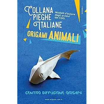 Origami Animali. Modelli D'autore Dagli Archivi Del Cdo