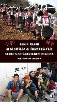 Maisbier & Buttertee - Leben und Überleben in China