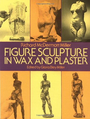 Figure Sculpture in Wax and Plaster (Dover Art Instruction) por Richard McDermott Miller