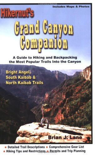 Hikernut's Grand Canyon Companion: A Guide to Hiking and Backpacking the Most Popular Trails into the Canyon: Bright Angel, South Kaibab and North Kaibab Trails