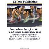 Erneuerbare Energien. Was u.a. Sigmar Gabriel dazu sagt: Reihe Quellensammlung: Aktuelle politische Reden in der Bundesrepublik Deutschland. (16. Legislaturperiode/Bd.3)