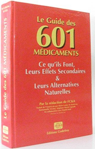 Le guide des 601 médicaments: Ce qu'ils font, leurs effets secondaires, leurs alternatives naturelles