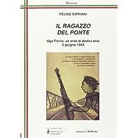 Il ragazzo del ponte. Ugo Forno, un eroe di dodici anni, 5 giugno 1944