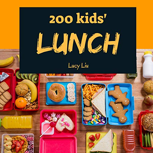 Kids' Lunches 200: Enjoy 200 Days With Amazing Kids' Lunch Recipes In Your Own Kids' Lunch Cookbook! (Kid Lunch Box Recipe, Children Lunch Recipe Book, ... Lunches Cookbook) [Book 1] (English Edition)