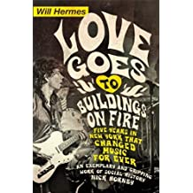 Love Goes to Buildings on Fire: Five Years in New York that Changed Music Forever: Written by Will Hermes, 2014 Edition, Publisher: Viking [Paperback]