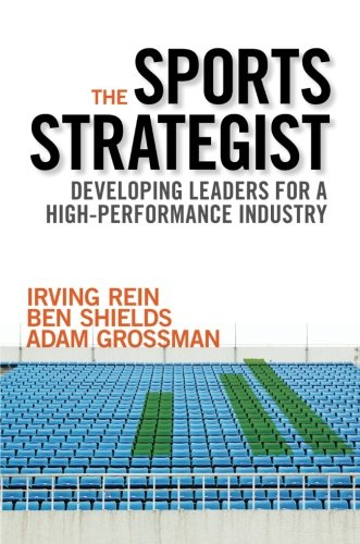 The Sports Strategist: Developing Leaders for a High-Performance Industry (Sport-industrie)