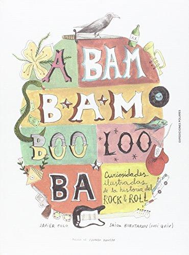 Descargar Libro A BAM BAM BOO LOO BA: Curiosidades ilustradas de la historia del Rock¿n¿roll (EXPEDICIONES POLARES) de SAIOA BURUTARÁN NACHER
