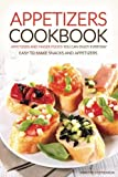 Appetizers Cookbook - Appetizers and Finger Foods You Can Enjoy Everyday: Easy to Make Snacks and Appetizers - Party Appetizers to Share with Friends