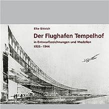 Der Flughafen Tempelhof: In Entwurfszeichnungen und Modellen 1935–1944