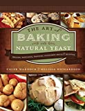 The Art of Baking with Natural Yeast: Breads, Pancakes, Waffles, Cinnamon Rolls, and Muffins
