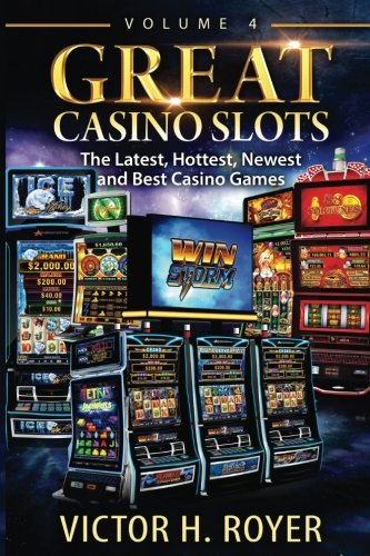 Great Casino Slots - Volume 4: The Latest, Hottest, Newest and Best Casino Games!