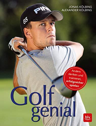 Golf genial: Anders denken und trainieren, erfolgreicher spielen (BLV)