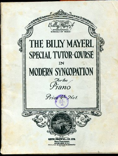 The Billy Mayerl International Schools of Music. The Billy Mayerl special Tutor-Course in modern Syncopation for the Piano