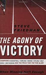 The Agony of Victory: When Winning Isn't Enough by Steve Friedman (2007-10-15)
