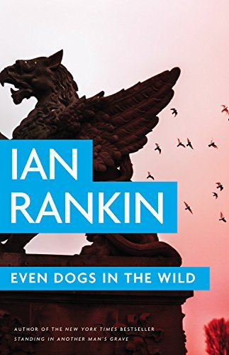 Even Dogs in the Wild (A Rebus Novel) by Ian Rankin (2016-01-19)