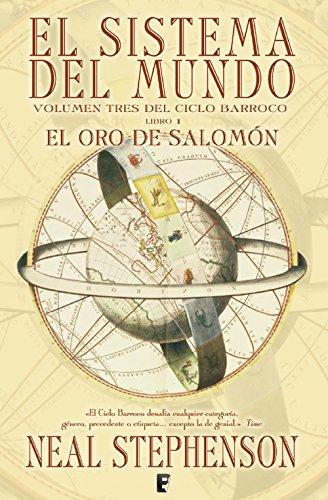 El oro de Salomon. Parte I. (El Ciclo Barroco Vol. III): SISTEMA DEL MUNDO (1ER. VOLUMEN TRILOGIA) (CICLO BARROCO) por Neal Stephenson