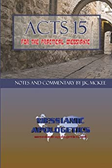 Acts 15 for the Practical Messianic (English Edition) de [McKee, J.K.]
