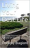 Living Your Best Life: Empower Yourself To Create A World Of Happiness (English Edition)