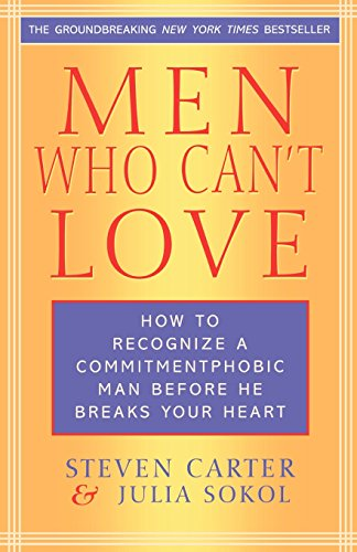 Men Who Can't Love: How to Recognize a Commitmentphobic Man Before He Breaks Your Heart por Steven Carter