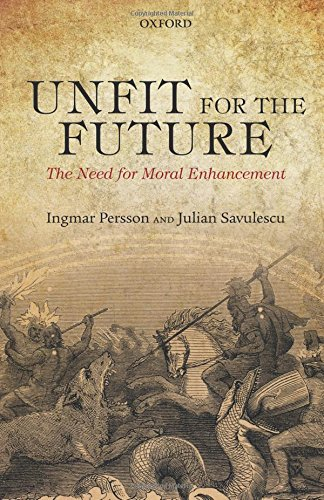 Unfit for the Future: The Need for Moral Enhancement (Uehiro Series in Practical Ethics) por Ingmar Persson