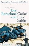 Das Barcelona von Carlos Ruiz Zafón: Spaziergänge durch eine erzählte Stadt von Sergi Doria