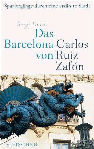 Buchseite und Rezensionen zu 'Das Barcelona von Carlos Ruiz Zafón: Spaziergänge durch eine erzählte Stadt' von Sergi Doria