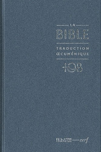 La Bible TOB : Traduction oecuménique avec introductions, notes essentielles, glossaire, cartes.