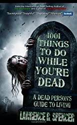 1001 Things To Do While You'Re Dead by Lawrence Spencer (2011-04-13)
