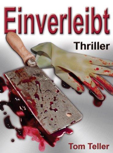 Buchseite und Rezensionen zu 'Einverleibt - Ein Hardboiled-Kannibalen-Thriller' von Tom Teller
