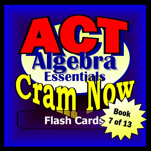 ACT Prep Test ALGEBRA ESSENTIALS Flash Cards-CRAM NOW!-ACT Exam Review Book & Study Guide (ACT Cram Now! 7) (English Edition)