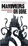 Hammers on Bone (Persons Non Grata) von Cassandra Khaw