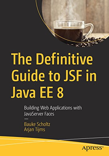 The Definitive Guide to JSF in Java EE 8: Building Web Applications with JavaServer Faces (Definitive Guide)
