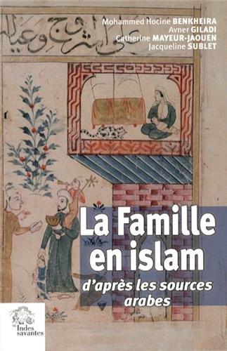 La Famille en islam : D'aprs les sources arabes