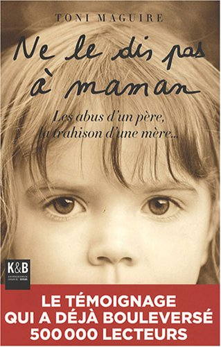 Ne le dis pas à Maman : Les abus d'un père, la trahison d'une mère. par Toni Maguire