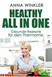 Healthy All In One! Gesunde Rezepte für den Thermomix!