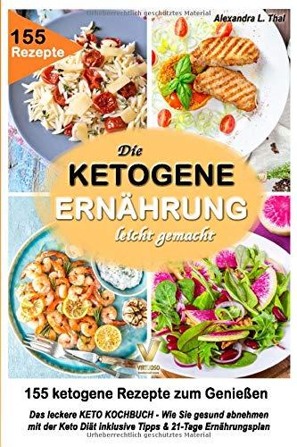 Das leckere KETO KOCHBUCH - die ketogene Ernährung leicht gemacht: 155 ketogene Rezepte zum Genießen. Wie Sie gesund abnehmen mit der Keto Diät inklusive Tipps & 21-Tage Ernährungsplan