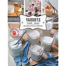 Yaourts cook book, 80 délices à la yaourtière
