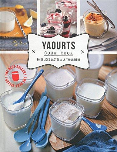 Yaourts cook book, 80 délices à la yaourtière par Collectif