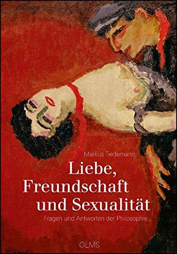 Liebe, Freundschaft und Sexualität: Fragen und Antworten der Philosophie.