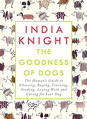The Goodness of Dogs: The Human's Guide to Choosing, Buying,