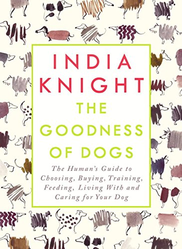 the-goodness-of-dogs-the-humans-guide-to-choosing-buying-training-feeding-living-with-and-caring-for