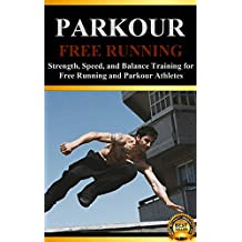 Parkour: Strength, Speed, and Balance Training for Free Running and Parkour Athletes (Learn Parkour and Free Running Book 1) (English Edition)