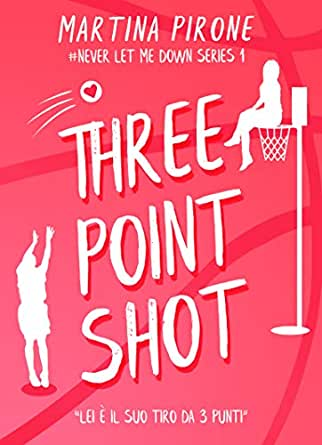 Three point shot (Never let me down series Vol. 1) eBook: Pirone, Martina:  Amazon.it: Kindle Store