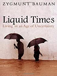 Liquid Times: Living in an Age of Uncertainty by Zygmunt Bauman (2007-02-27)