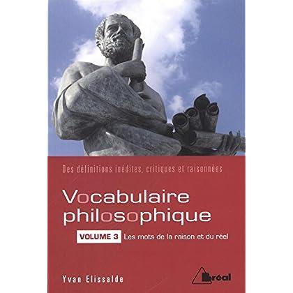Vocabulaire philosophique : Volume III : les mots de la raison et du réel