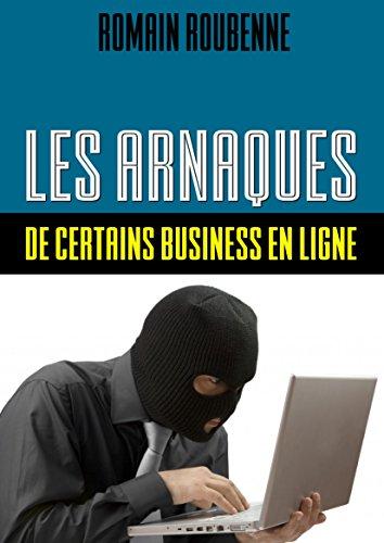 Les arnaques de certains business en ligne par Romain ROUBENNE