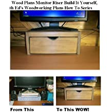 Wood Plans Monitor Riser Build It Yourself, With Ed's Woodworking Plans How To Series (English Edition)