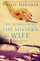 The Bedroom of the Mister's Wife by Philip Hensher (2004-07-19)